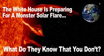 The White House Is Preparing For A Monster Solar Flare – What Do They Know That You Don't?