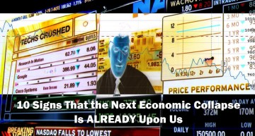10 Signs That the Next Economic Collapse Is Already Upon Us