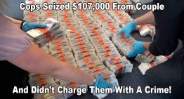 Cops Seized $107,000 From Couple & Didn't Charge Them With A Crime!