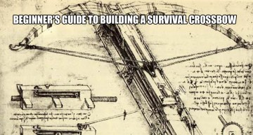 Beginner's Guide To Building a Survival Crossbow