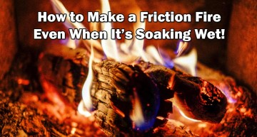 How to Make a Friction Fire – Even When It's Soaking Wet!