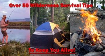 Over 50 Wilderness Survival Tips To Keep You Alive!