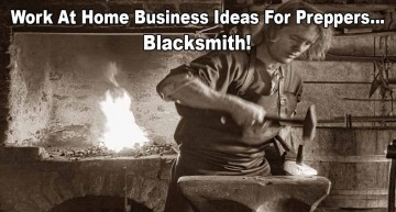 Work At Home Business Ideas For Preppers – Blacksmith!