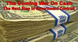 The Coming War On Cash – The Next Step In Government Control!