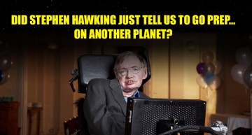Did Stephen Hawking Just Tell Us To Go Prep On Another Planet?