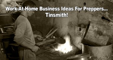 Work-At-Home Business Ideas For Preppers – Tinsmith!