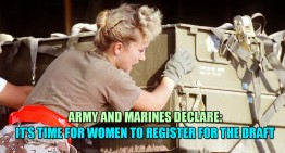 Army and Marines Declare: It's Time for Women to Register For the Draft